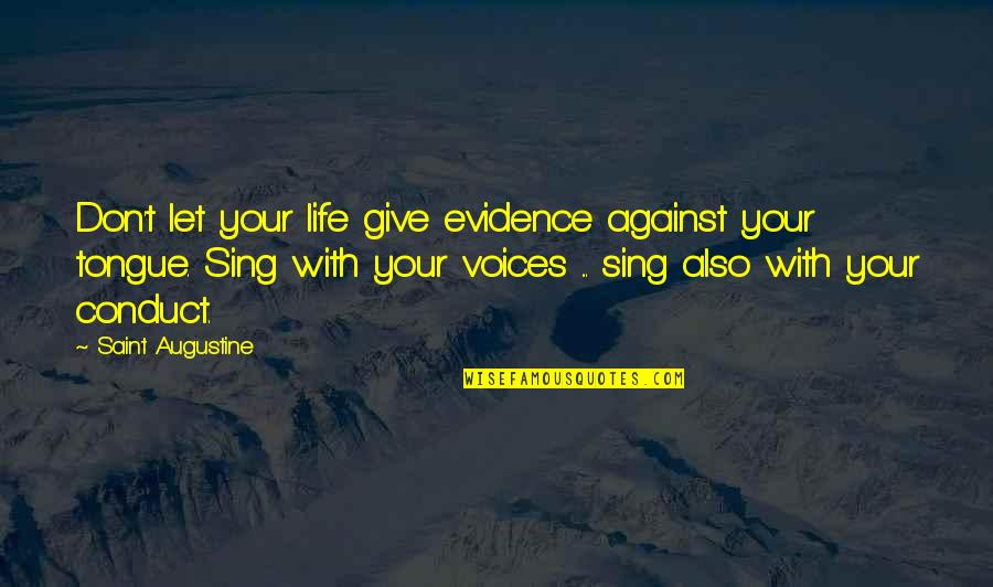 Don Give Up Now Quotes By Saint Augustine: Don't let your life give evidence against your