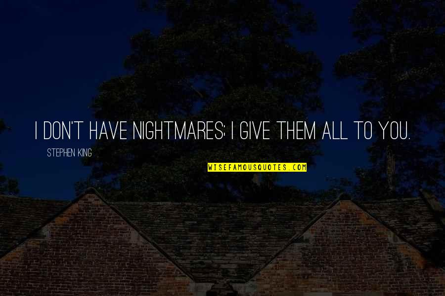 Don Give Up Now Quotes By Stephen King: I don't have nightmares; I give them all