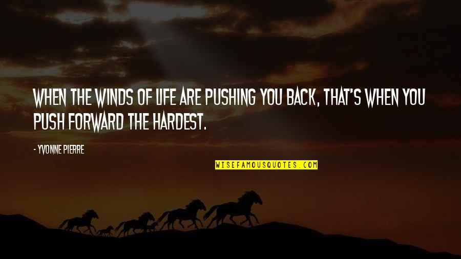 Don Give Up Now Quotes By Yvonne Pierre: When the winds of life are pushing you