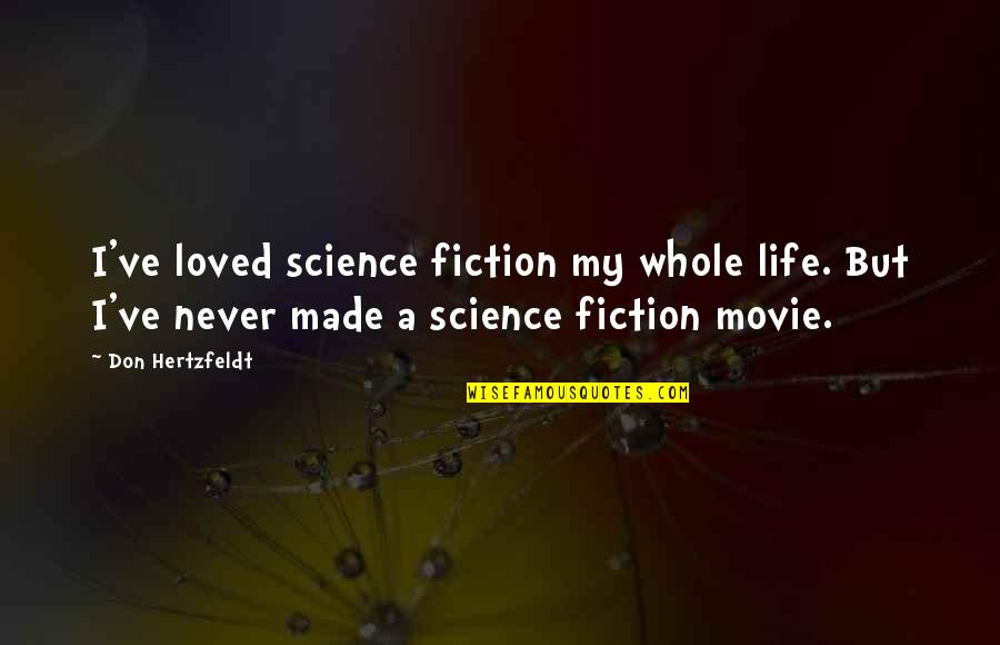 Don Hertzfeldt Quotes By Don Hertzfeldt: I've loved science fiction my whole life. But