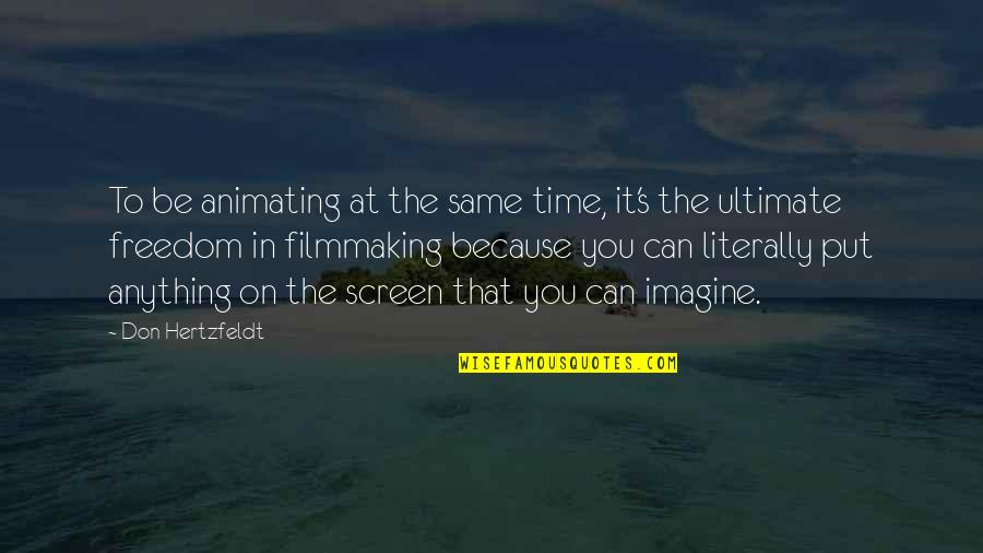 Don Hertzfeldt Quotes By Don Hertzfeldt: To be animating at the same time, it's