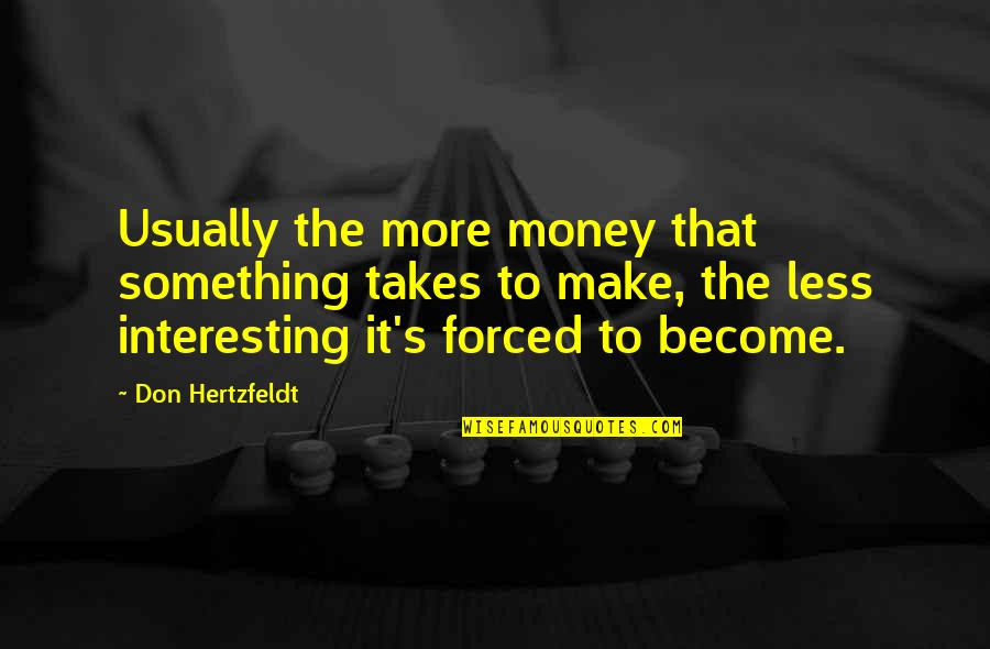Don Hertzfeldt Quotes By Don Hertzfeldt: Usually the more money that something takes to