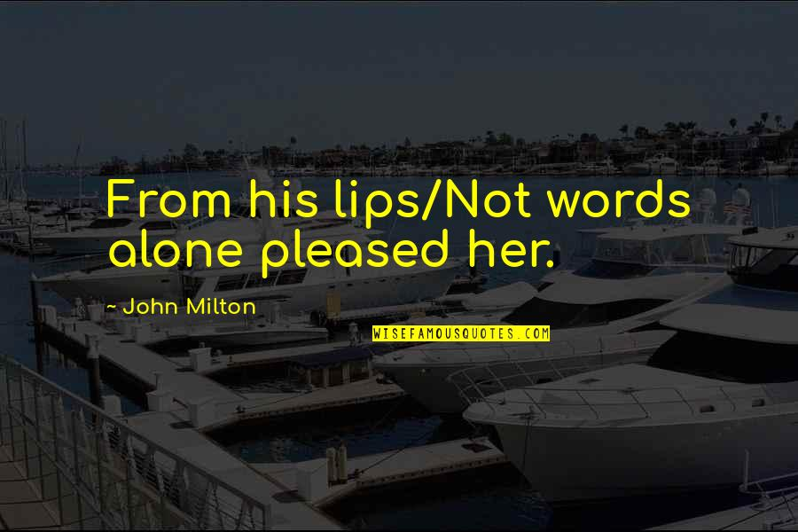 Don Hertzfeldt Quotes By John Milton: From his lips/Not words alone pleased her.