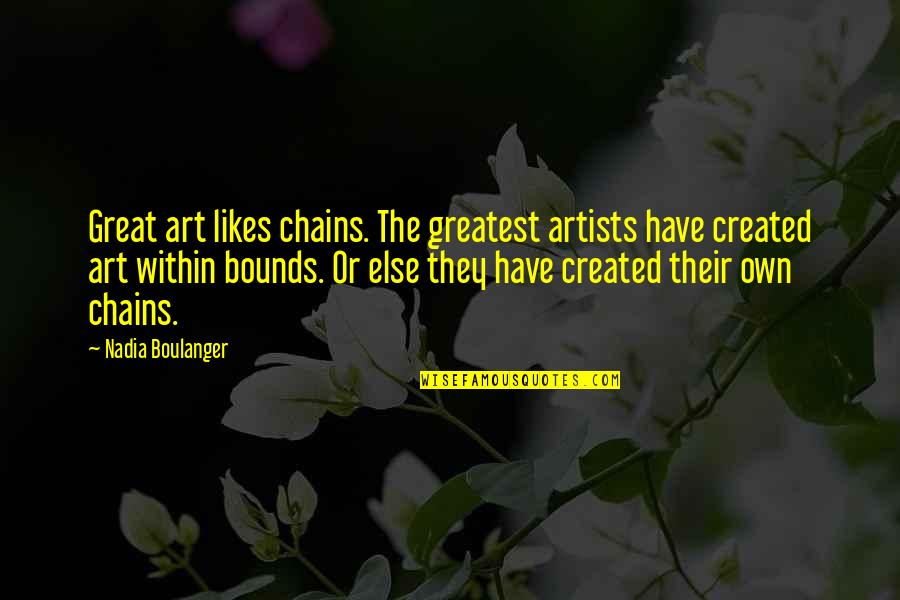 Don Hertzfeldt Quotes By Nadia Boulanger: Great art likes chains. The greatest artists have