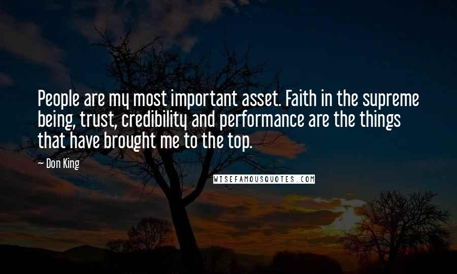Don King quotes: People are my most important asset. Faith in the supreme being, trust, credibility and performance are the things that have brought me to the top.
