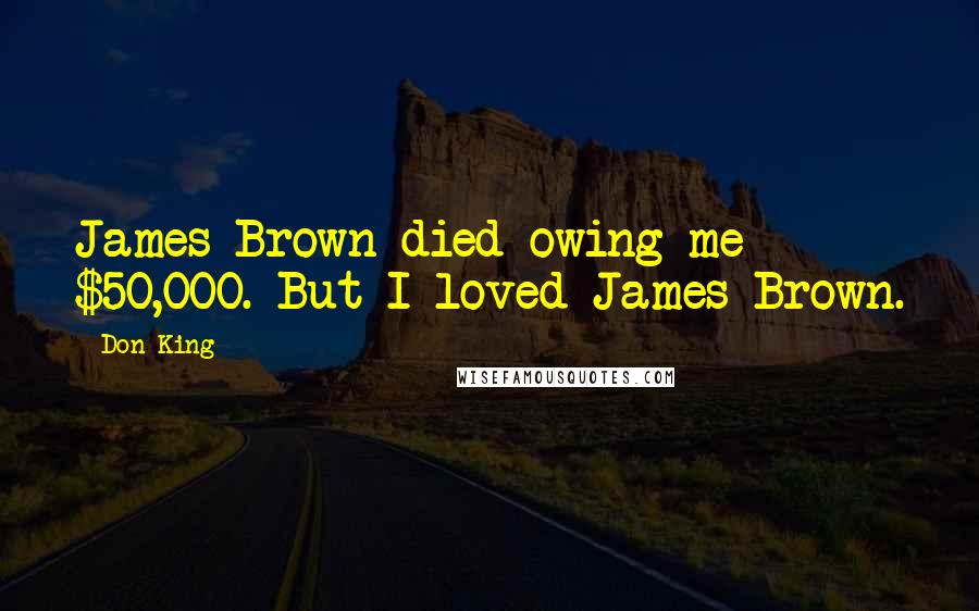 Don King quotes: James Brown died owing me $50,000. But I loved James Brown.