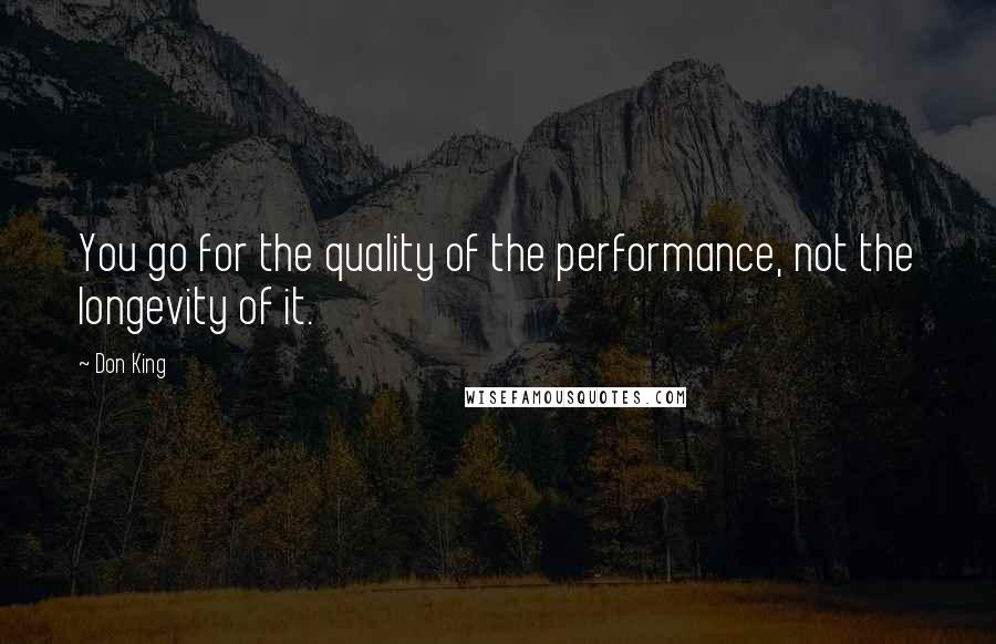 Don King quotes: You go for the quality of the performance, not the longevity of it.