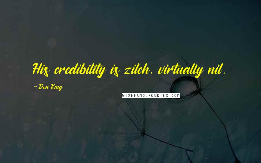 Don King quotes: His credibility is zilch, virtually nil.
