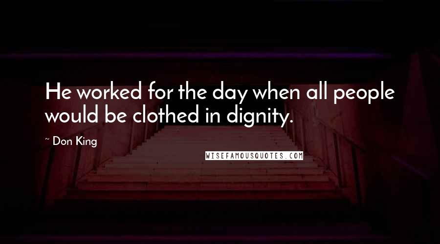 Don King quotes: He worked for the day when all people would be clothed in dignity.