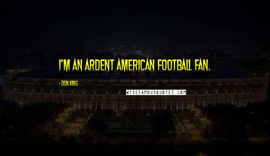 Don King quotes: I'm an ardent American Football fan.