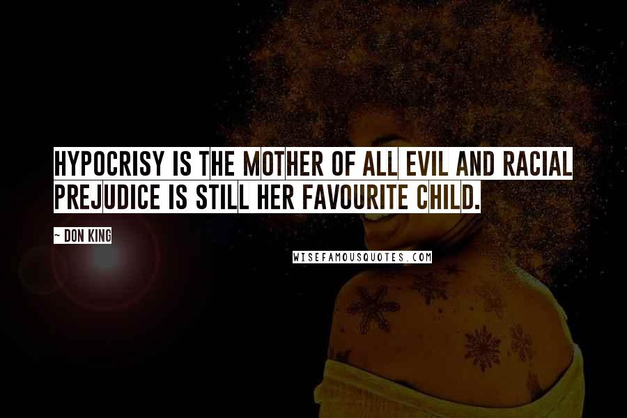 Don King quotes: Hypocrisy is the mother of all evil and racial prejudice is still her favourite child.