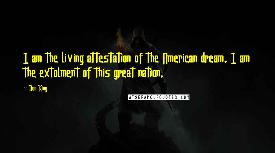 Don King quotes: I am the living attestation of the American dream. I am the extolment of this great nation.