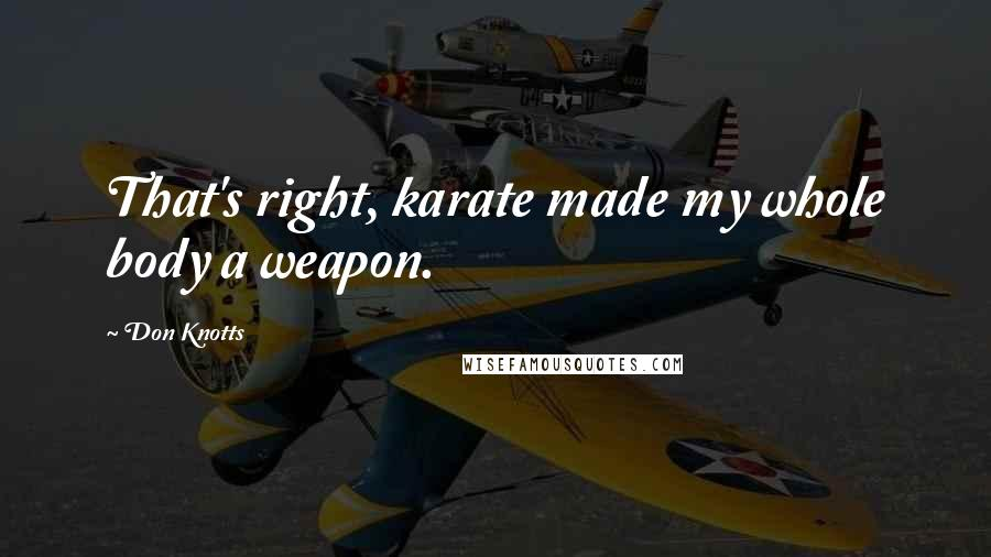 Don Knotts quotes: That's right, karate made my whole body a weapon.