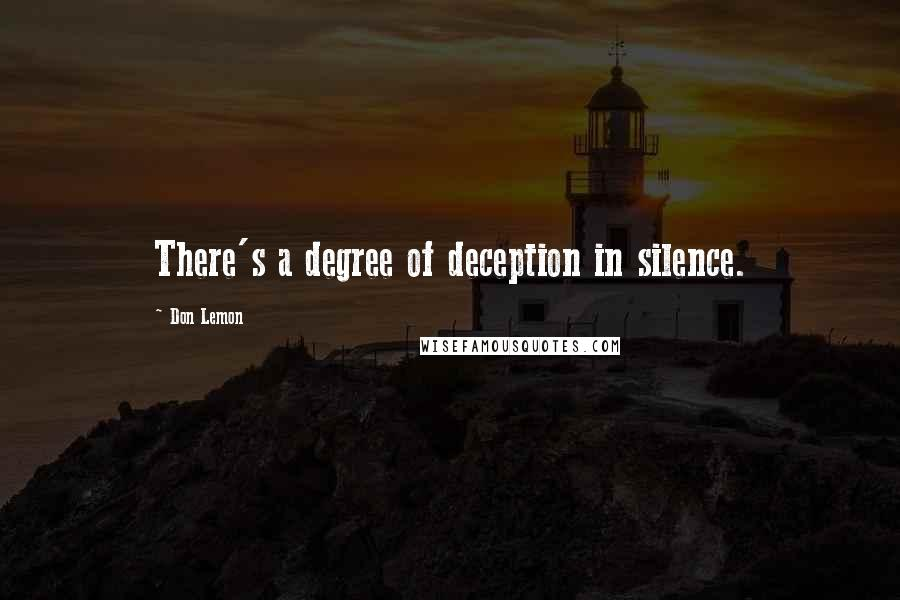 Don Lemon quotes: There's a degree of deception in silence.