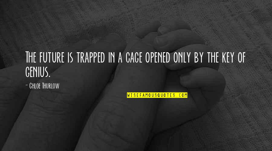 Don Let Anyone Fool You Quotes By Chloe Thurlow: The future is trapped in a cage opened