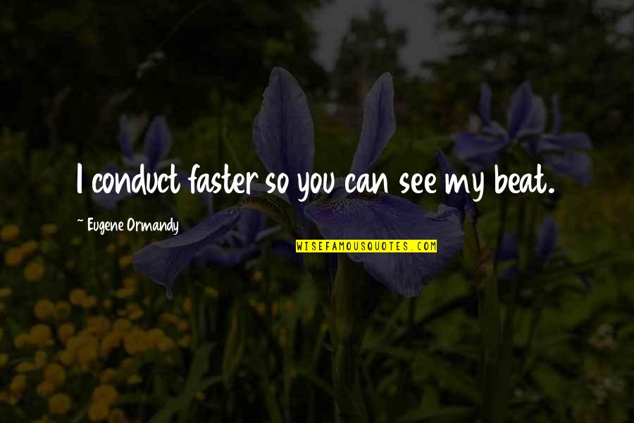 Don Let Anyone Fool You Quotes By Eugene Ormandy: I conduct faster so you can see my