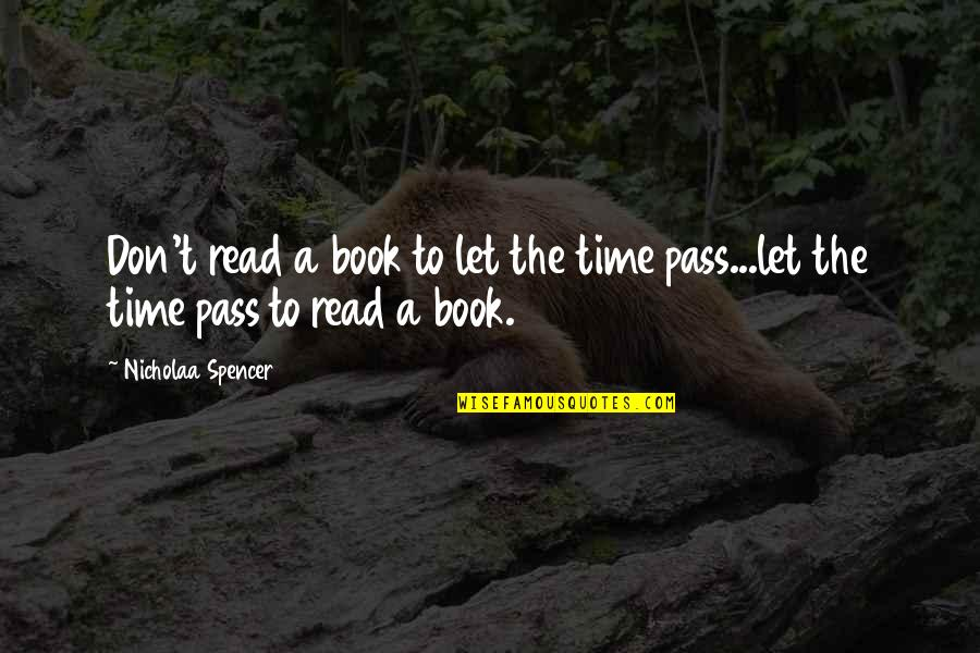 Don Let Time Pass You By Quotes By Nicholaa Spencer: Don't read a book to let the time