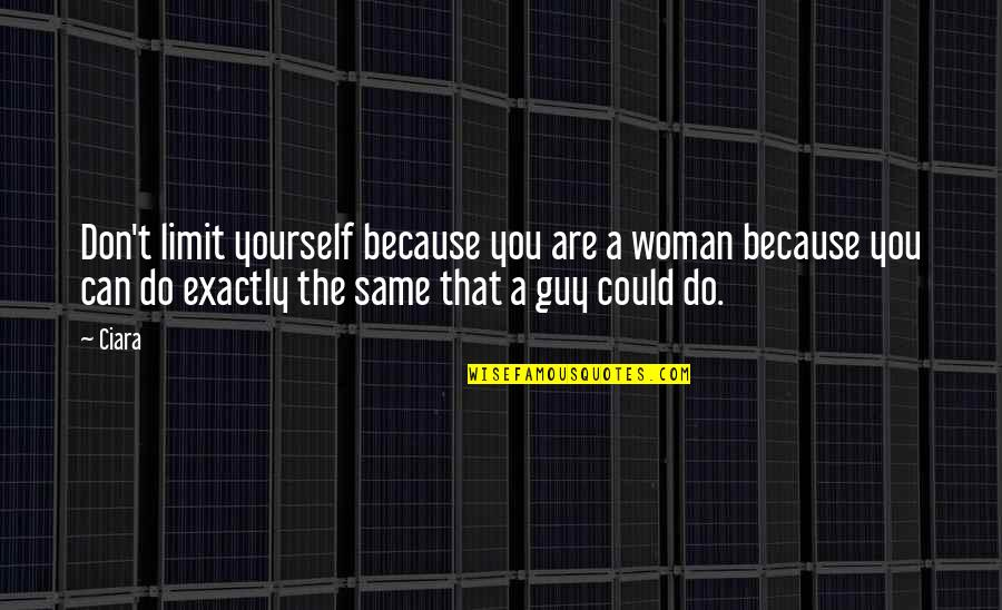 Don Limit Yourself Quotes By Ciara: Don't limit yourself because you are a woman