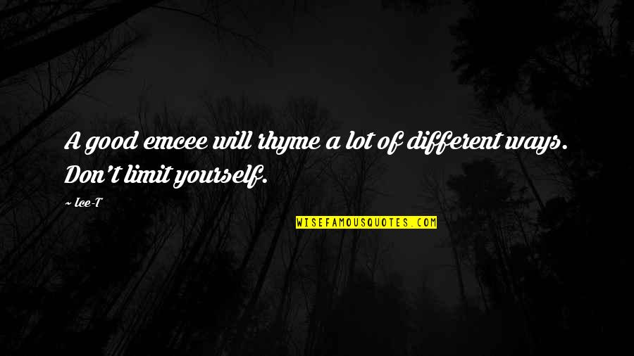Don Limit Yourself Quotes By Ice-T: A good emcee will rhyme a lot of