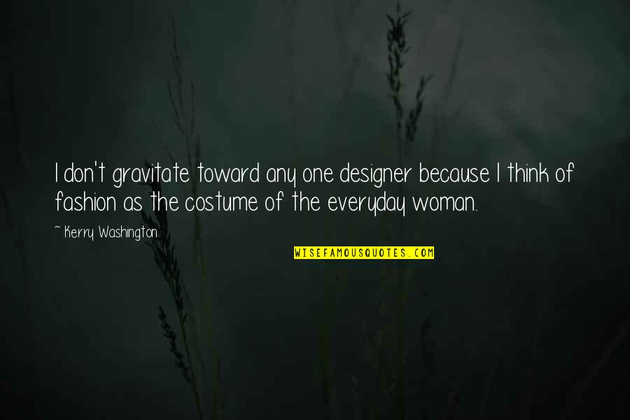 Don Limit Yourself Quotes By Kerry Washington: I don't gravitate toward any one designer because