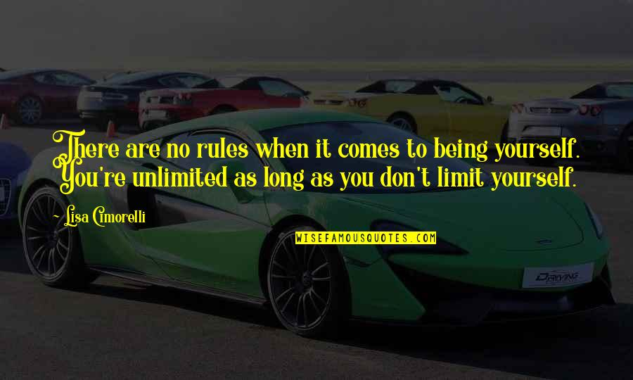Don Limit Yourself Quotes By Lisa Cimorelli: There are no rules when it comes to