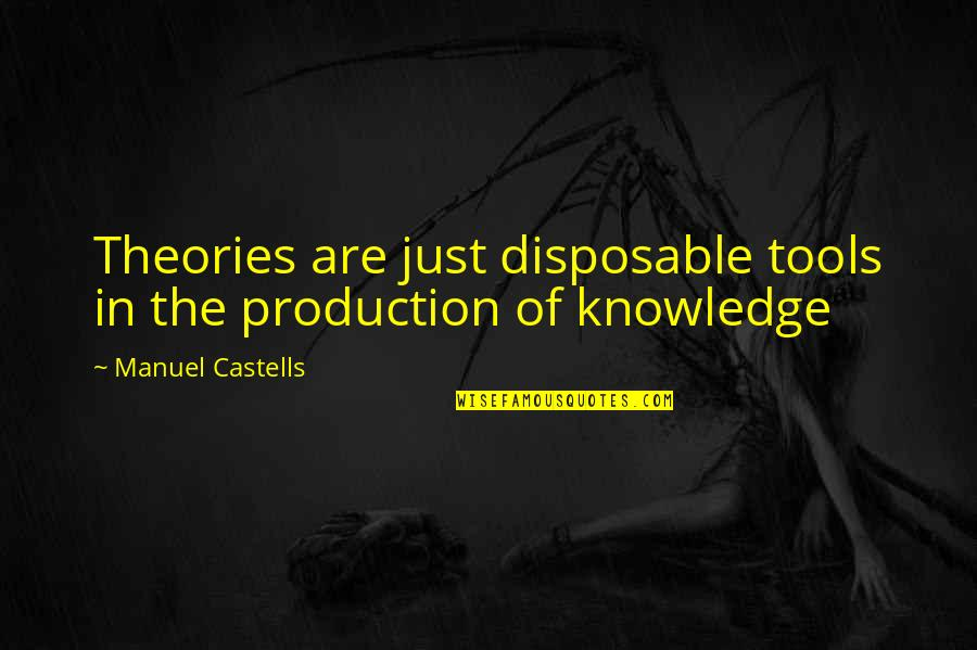 Don Limit Yourself Quotes By Manuel Castells: Theories are just disposable tools in the production