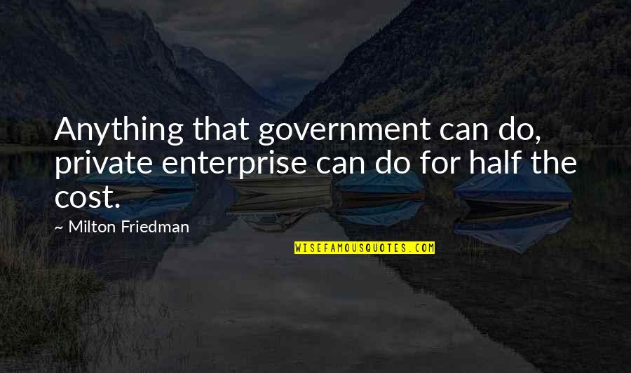 Don Limit Yourself Quotes By Milton Friedman: Anything that government can do, private enterprise can