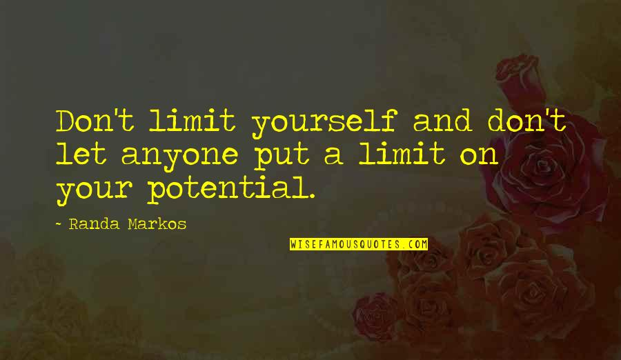 Don Limit Yourself Quotes By Randa Markos: Don't limit yourself and don't let anyone put