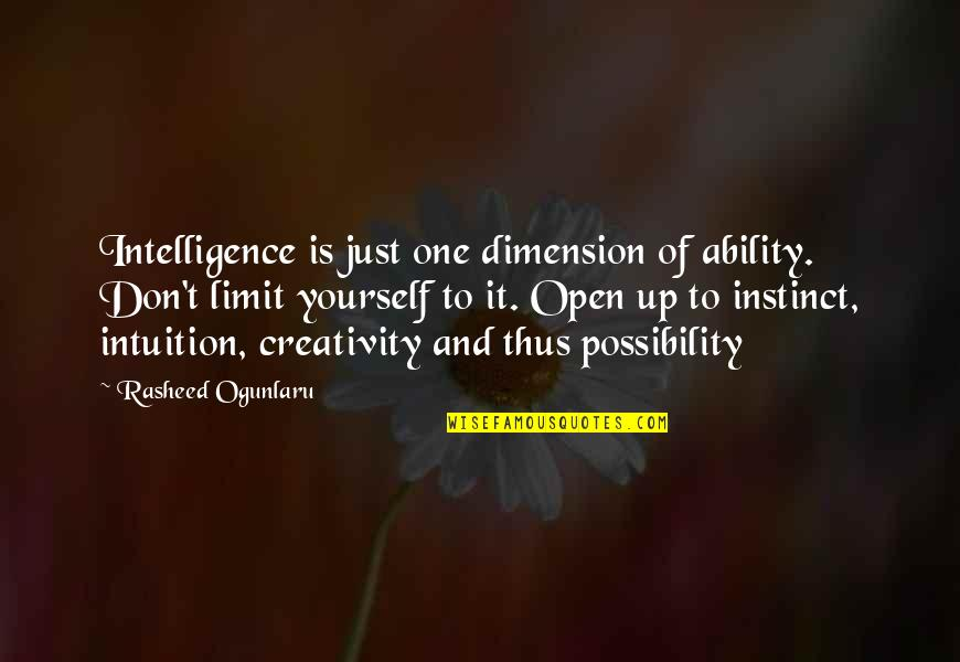 Don Limit Yourself Quotes By Rasheed Ogunlaru: Intelligence is just one dimension of ability. Don't