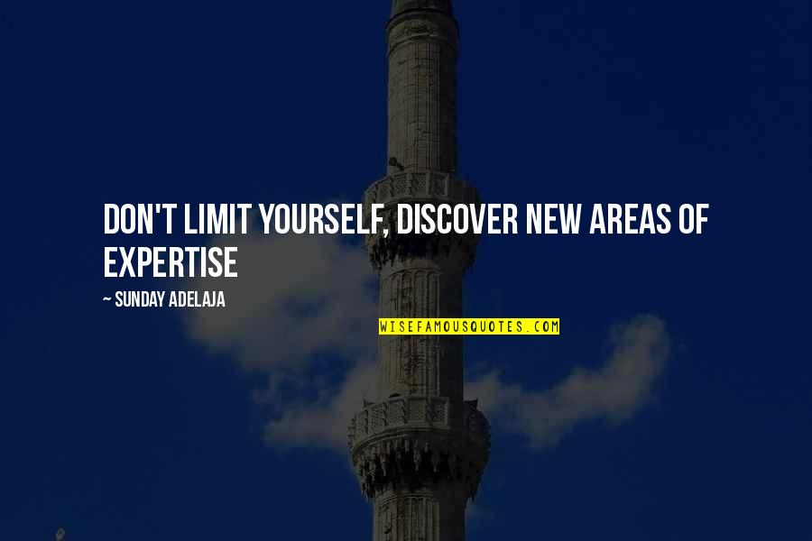 Don Limit Yourself Quotes By Sunday Adelaja: Don't limit yourself, discover new areas of expertise