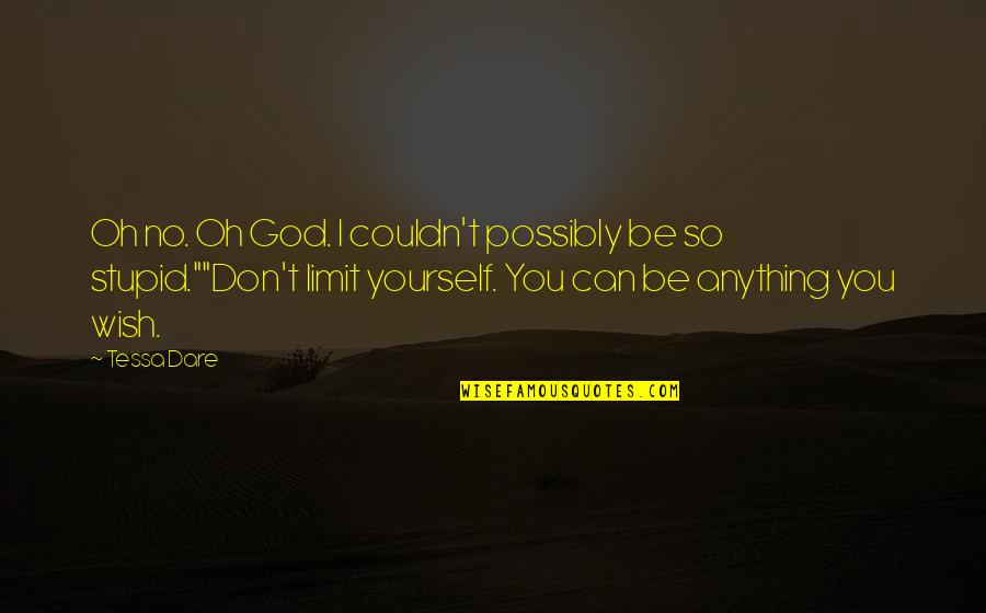 Don Limit Yourself Quotes By Tessa Dare: Oh no. Oh God. I couldn't possibly be