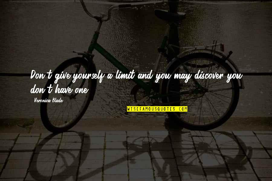 Don Limit Yourself Quotes By Veronica Blade: Don't give yourself a limit and you may