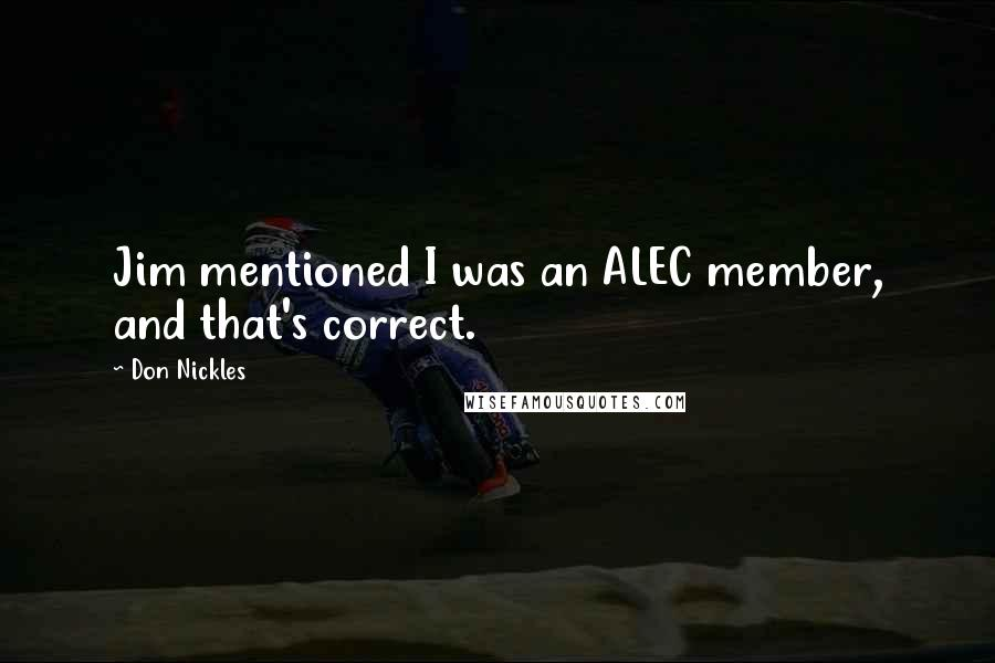 Don Nickles quotes: Jim mentioned I was an ALEC member, and that's correct.