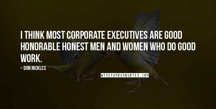 Don Nickles quotes: I think most corporate executives are good honorable honest men and women who do good work.