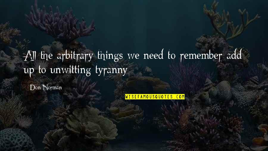 Don Norman Quotes By Don Norman: All the arbitrary things we need to remember