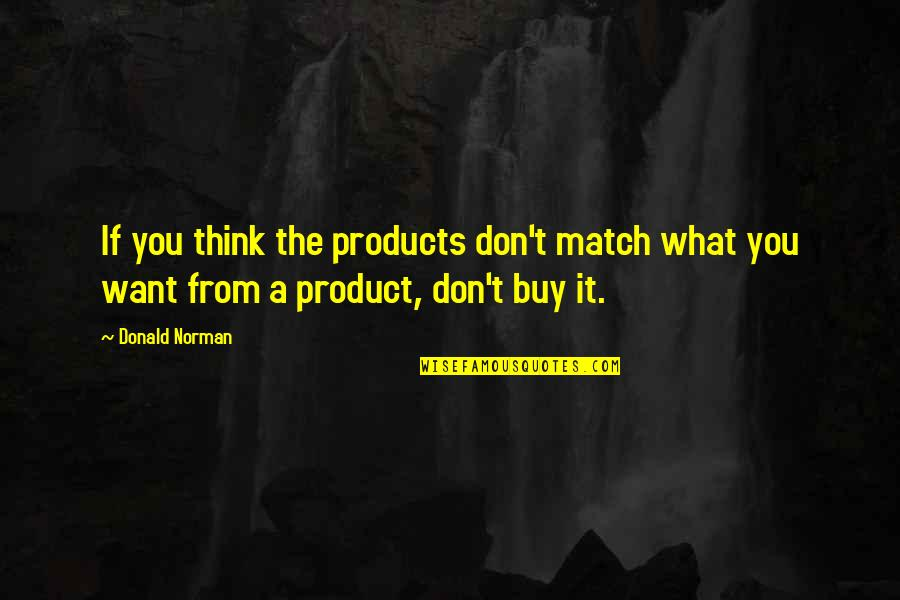 Don Norman Quotes By Donald Norman: If you think the products don't match what