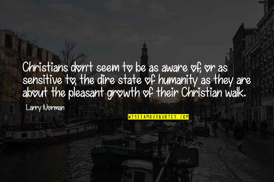 Don Norman Quotes By Larry Norman: Christians don't seem to be as aware of,