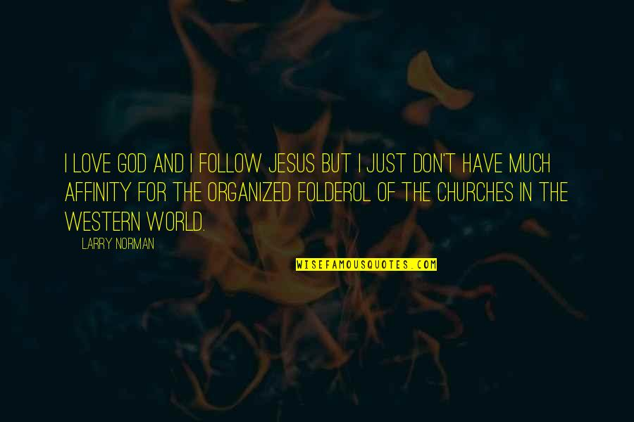 Don Norman Quotes By Larry Norman: I love God and I follow Jesus but