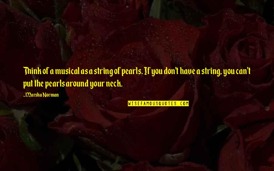 Don Norman Quotes By Marsha Norman: Think of a musical as a string of