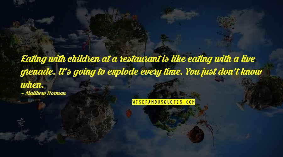 Don Norman Quotes By Matthew Norman: Eating with children at a restaurant is like