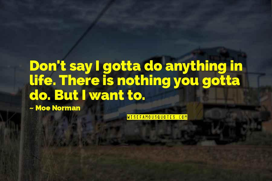 Don Norman Quotes By Moe Norman: Don't say I gotta do anything in life.