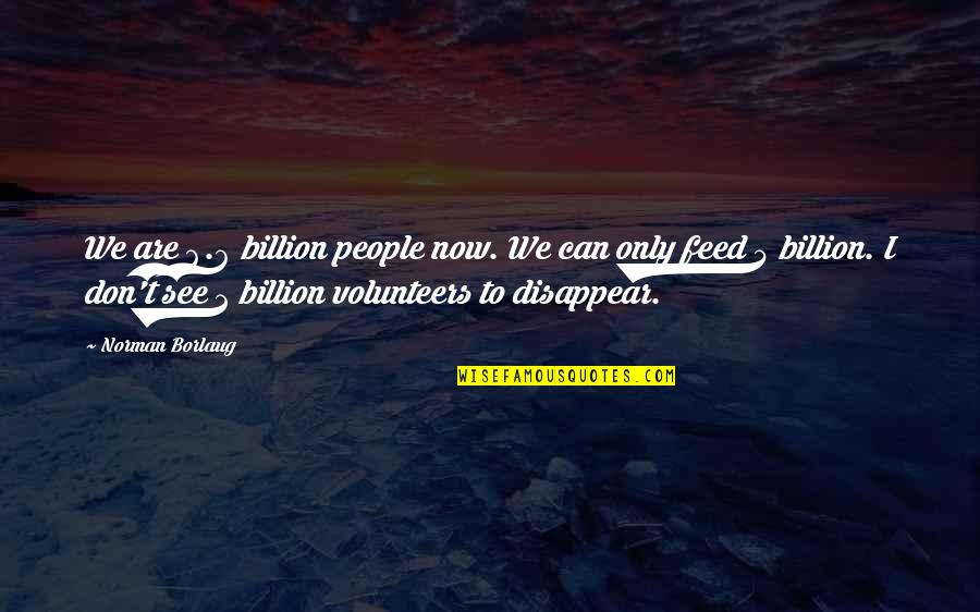 Don Norman Quotes By Norman Borlaug: We are 6.6 billion people now. We can