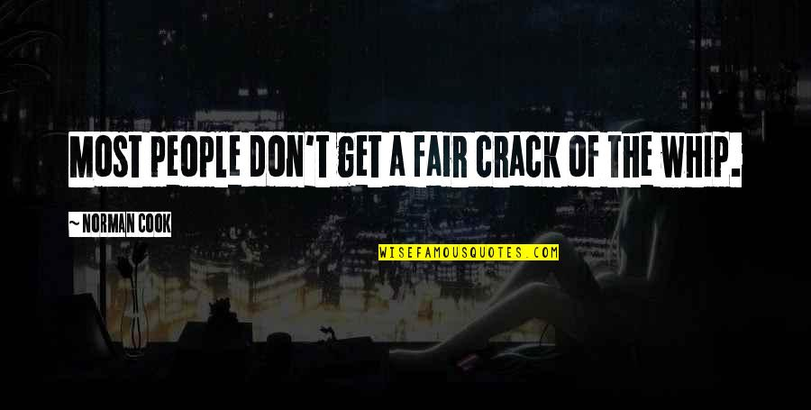 Don Norman Quotes By Norman Cook: Most people don't get a fair crack of