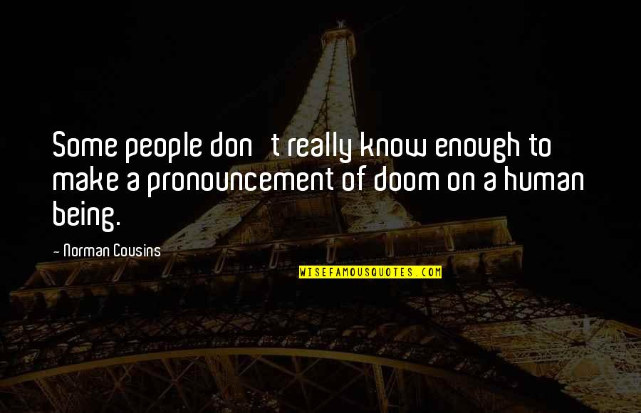 Don Norman Quotes By Norman Cousins: Some people don't really know enough to make
