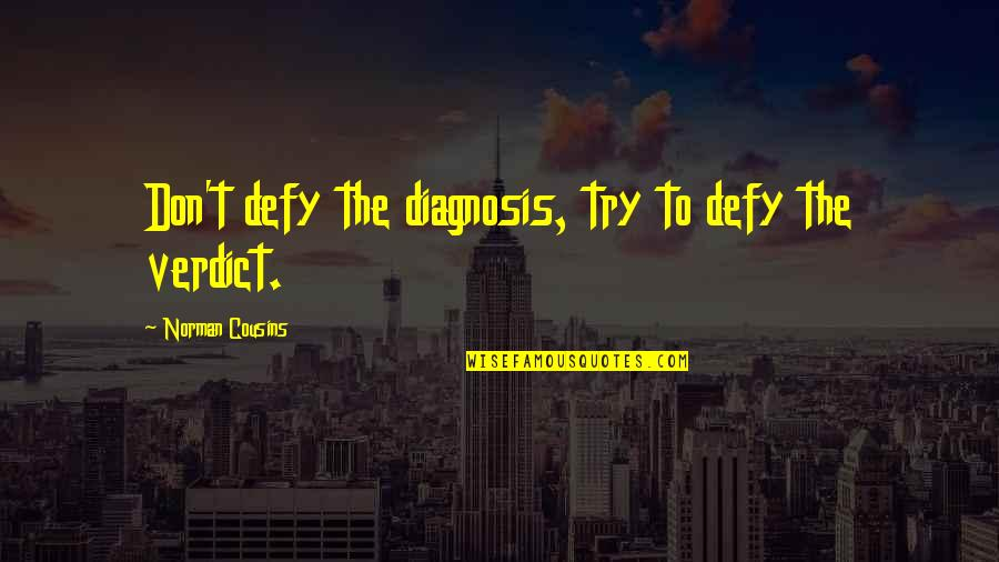 Don Norman Quotes By Norman Cousins: Don't defy the diagnosis, try to defy the