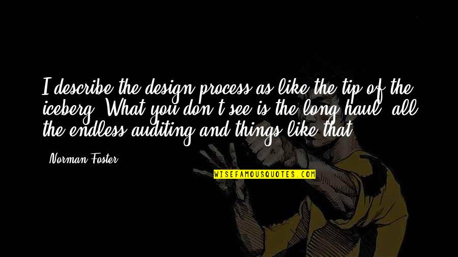 Don Norman Quotes By Norman Foster: I describe the design process as like the
