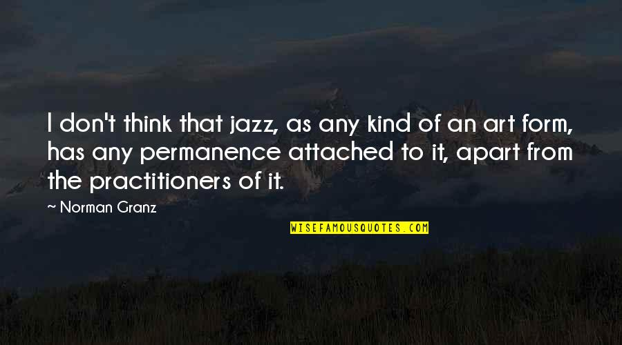 Don Norman Quotes By Norman Granz: I don't think that jazz, as any kind