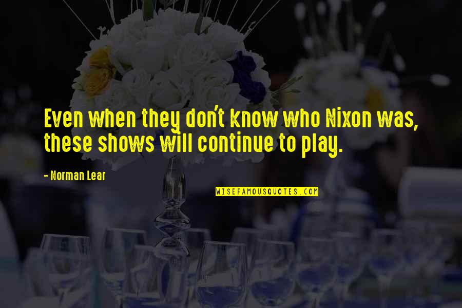 Don Norman Quotes By Norman Lear: Even when they don't know who Nixon was,