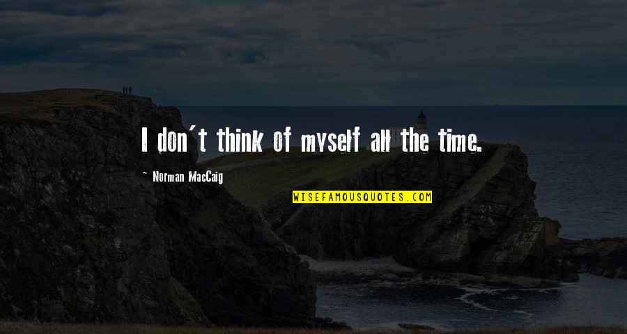 Don Norman Quotes By Norman MacCaig: I don't think of myself all the time.