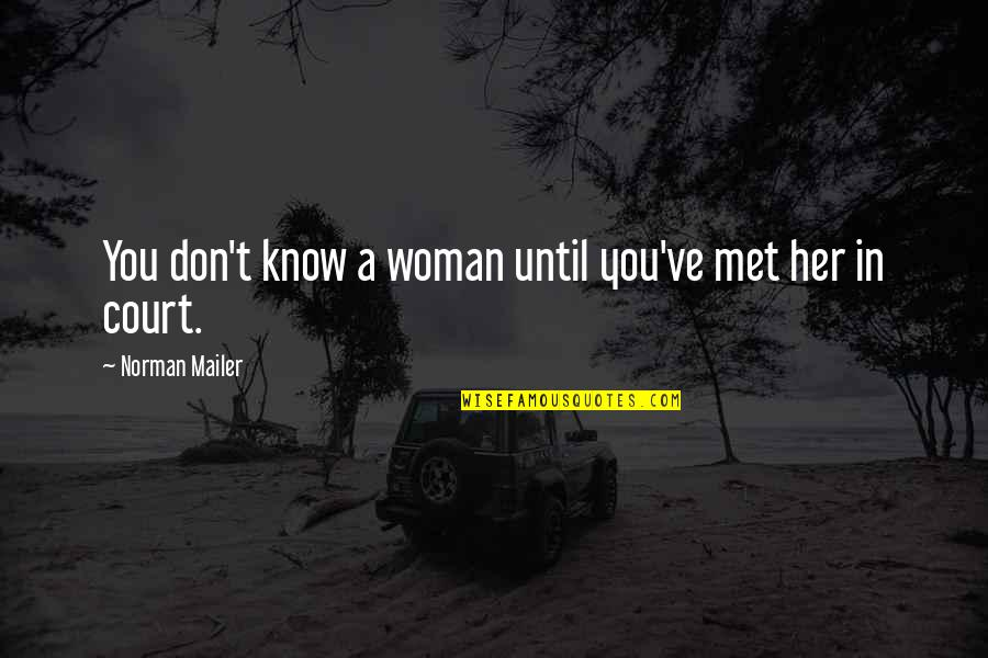 Don Norman Quotes By Norman Mailer: You don't know a woman until you've met